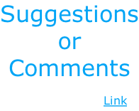 Suggestions or Comments  Email Us Here: Link